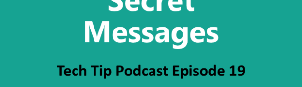Tech Tip Podcast Episode 19: Secret Messages