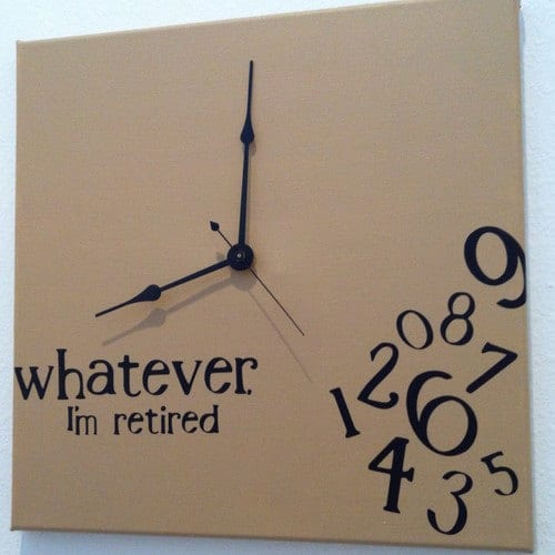 Whatever I'm retired clock