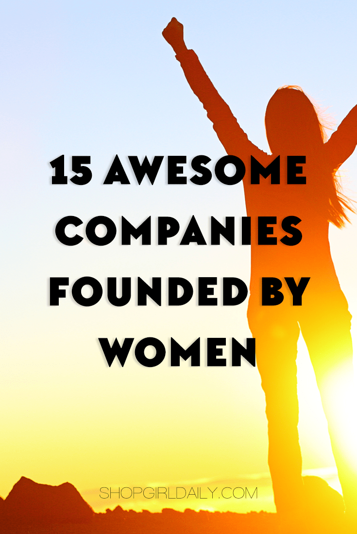 15 awesome companies founded by women | ShopGirlDaily.com