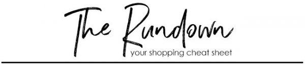 The Rundown: Your Shopping Cheat Sheet