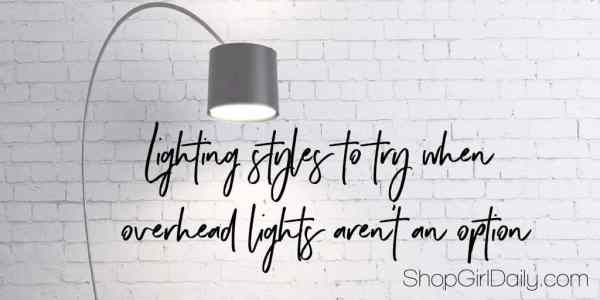 Lighting styles for when you don't have overhead lights