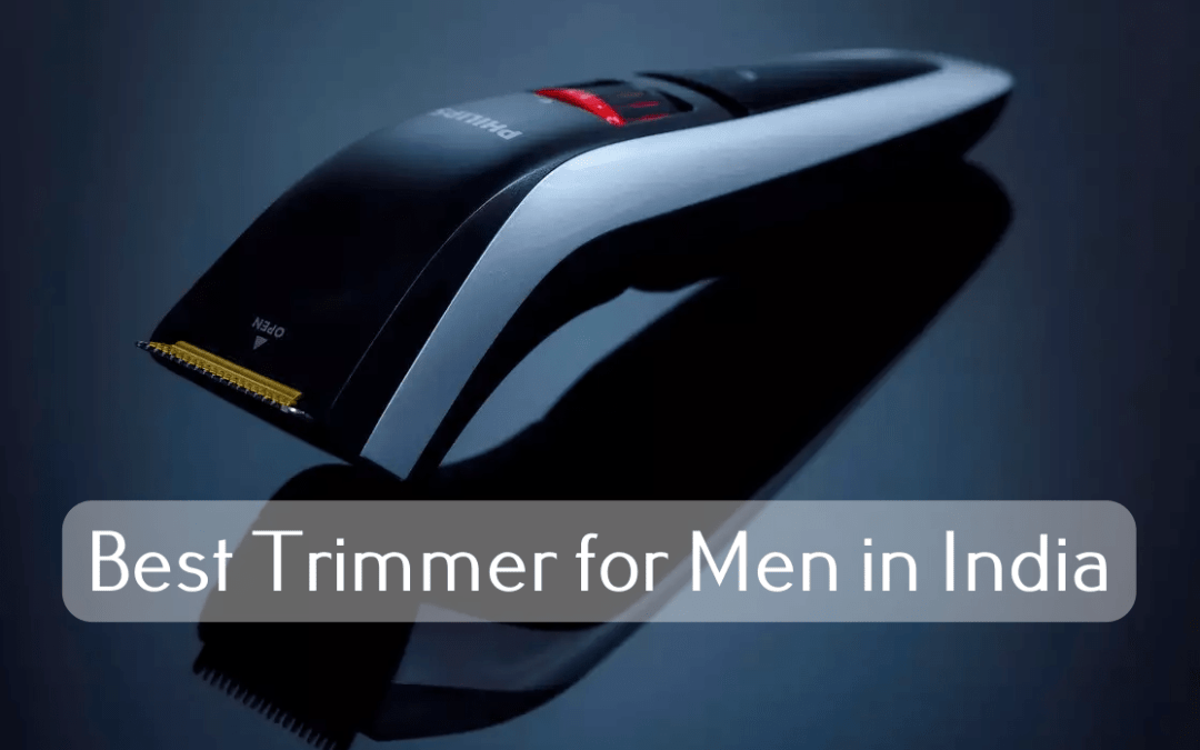 Best Trimmer for Men in India [May 2021]