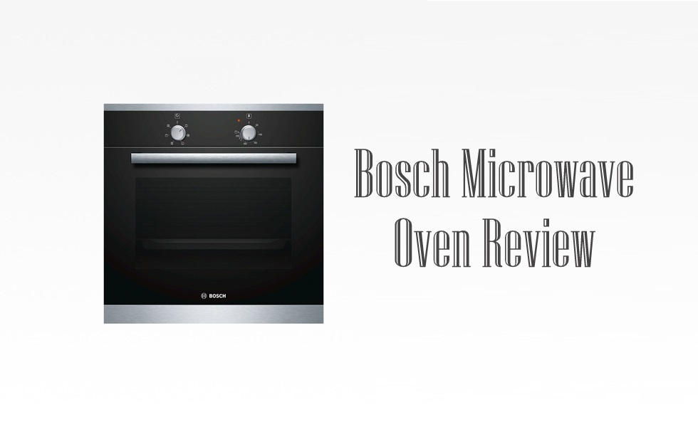 Bosch Microwave Oven Review | Quality Assured