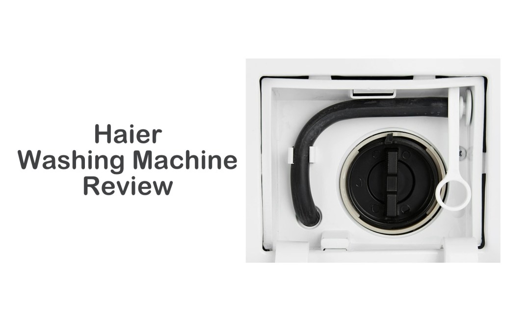 Haier Washing Machine Review | Best Products