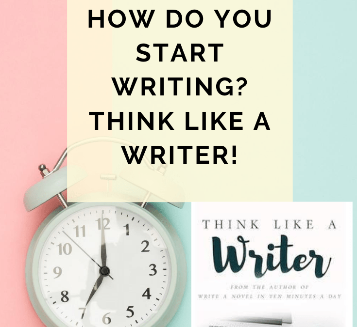 How Do You Start Writing? Think Like A Writer! #10minnovelists #setthetimer