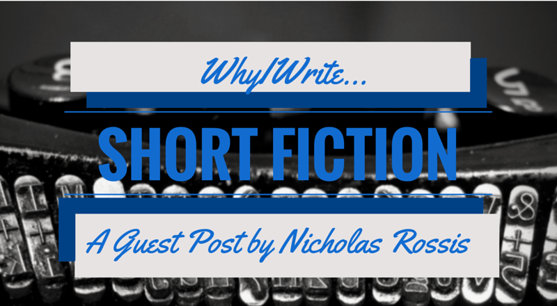 Why I Write Short Fiction: A Guest Post by Nicholas C. Rossis
