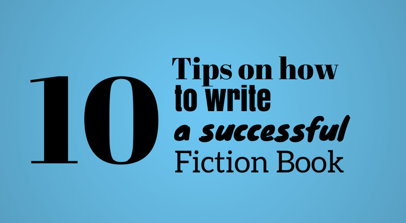 10 Tips on How to Write a Successful Fiction Book