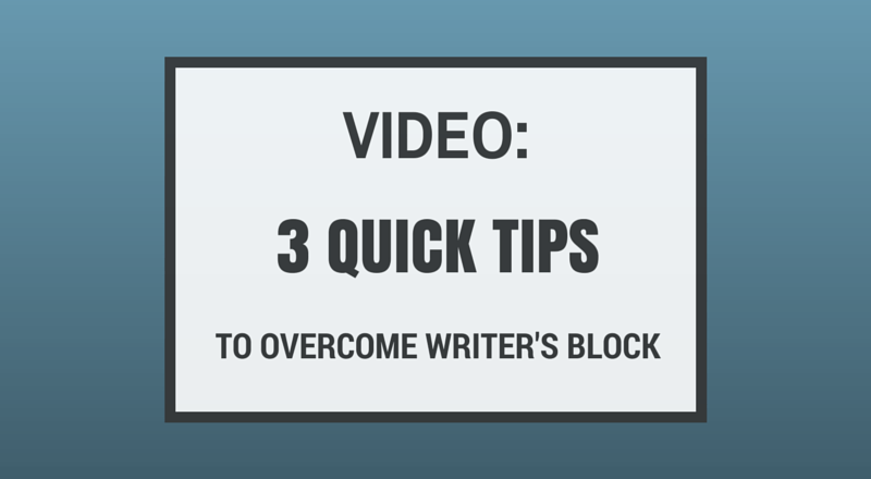 Video: 3 Quick Tips to Overcome Writer's Block!