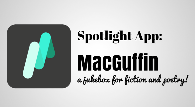 Spotlight App: MacGuffin, a Jukebox for Fiction and Poetry!