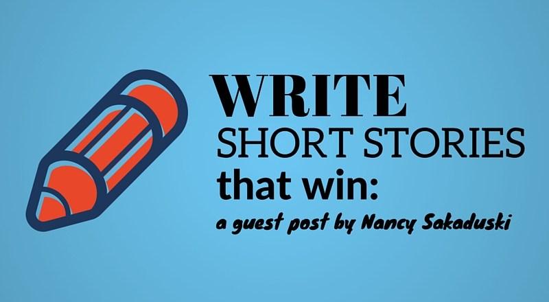 Write Short Stories that Win: Guest Post by Nancy Sakaduski