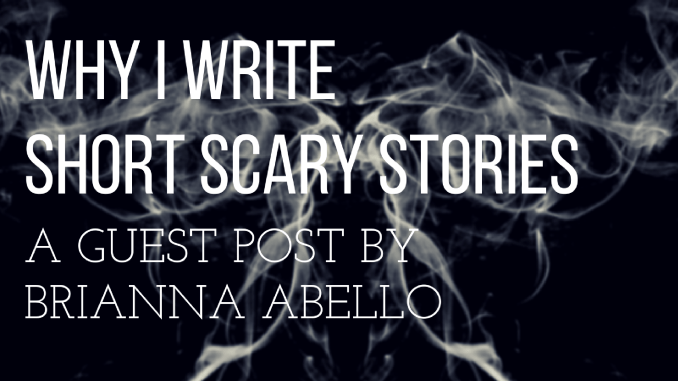 why i write short scary stories by brianna abello short story  this is a guest post by brianna abello