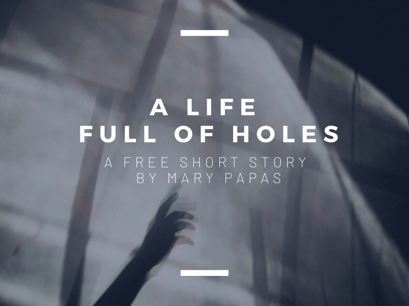A Life Full of Holes: A Free Short Story by Mary Papas