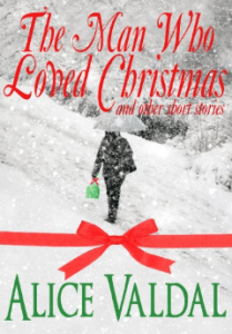 The Man Who Loved Christmas by Alice Valdal