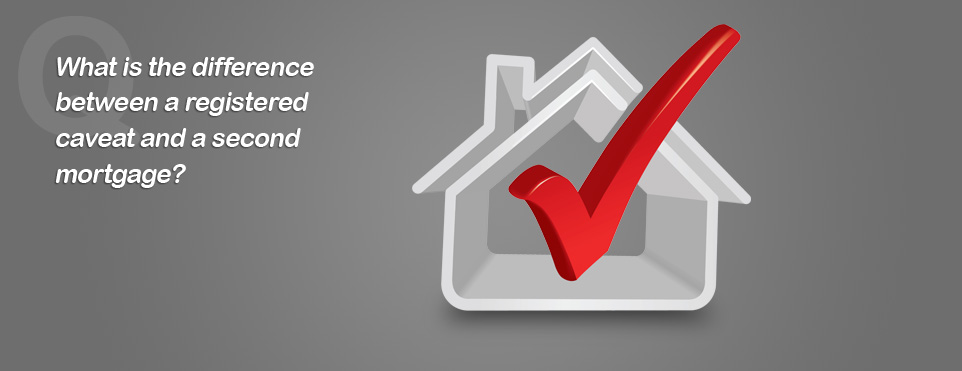 What is the difference between a registered caveat and a second mortgage?