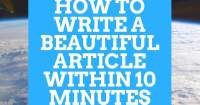 How To Write A Beautiful Article Within 10 Minutes