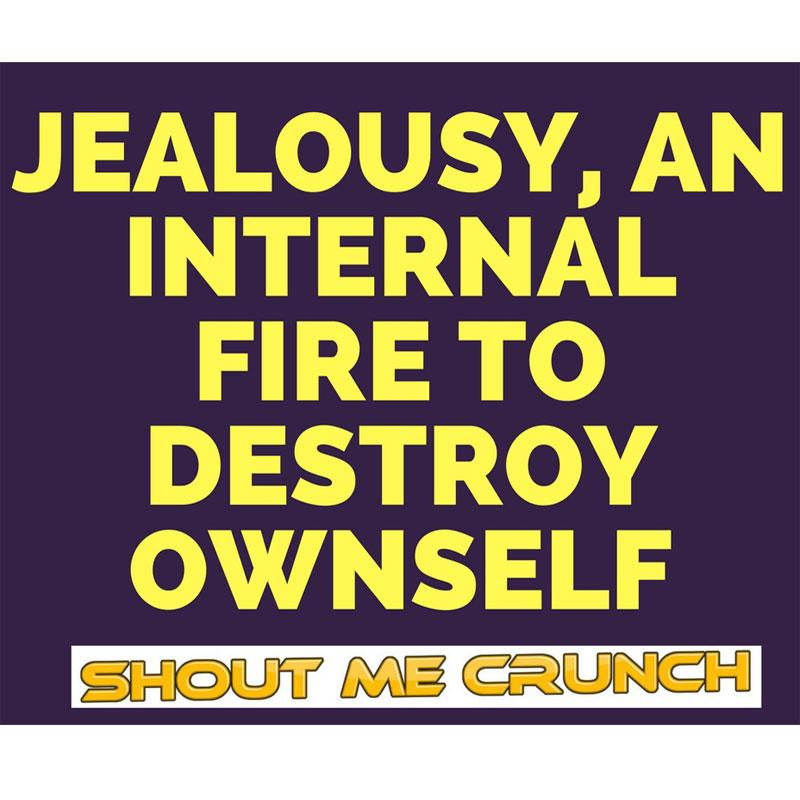 Jealousy, An Internal Fire to Destroy Ownself