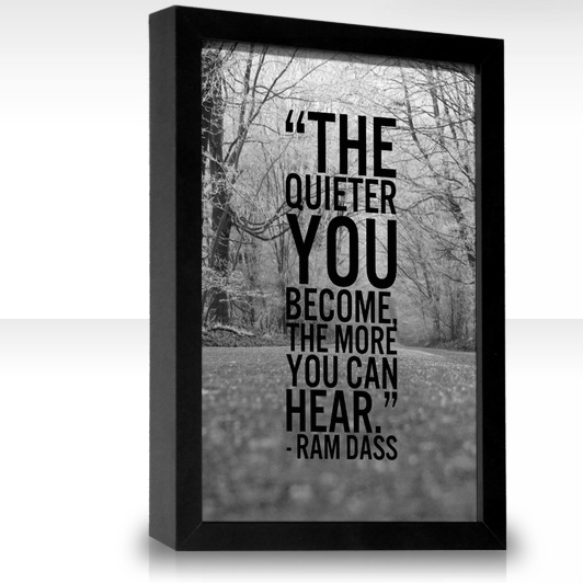 The Quieter you become the more you hear