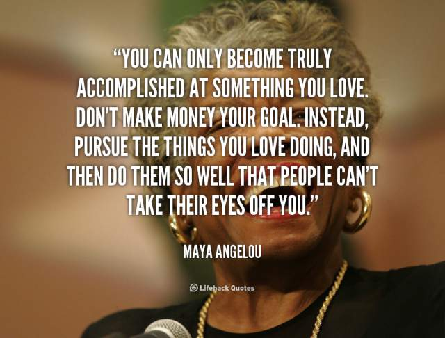 Maya-Angelou-you-can-only-become-truly-accomplished