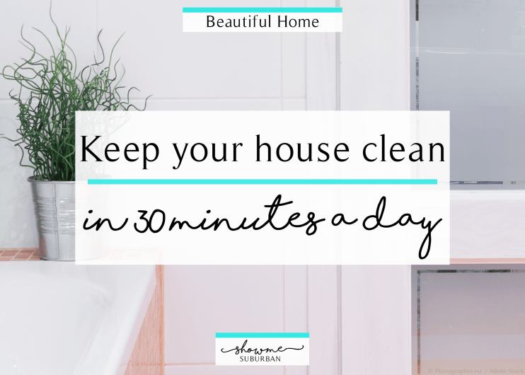 ShowMe Suburban | Keep Your House Clean in 30 Minutes a Day