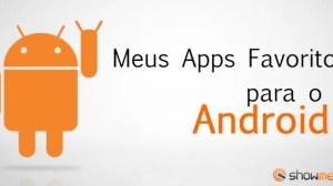 Meus-Apps-Favoritos-My-Favourite-Apps-Android-Showmetech-720x330