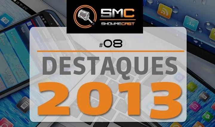 ShowMeCast #8 - Destaques de 2013 5