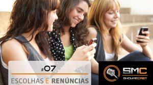 Showmecast #7 – Escolhas x Renúncias 13