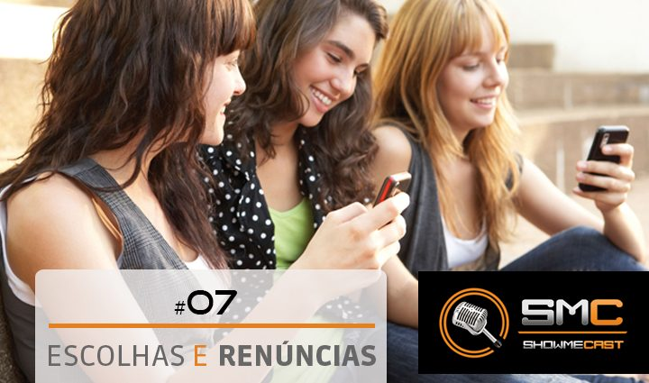 Showmecast #7 – Escolhas x Renúncias 3