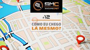 ShowMeCast #12 - Como eu chego lá mesmo? 7