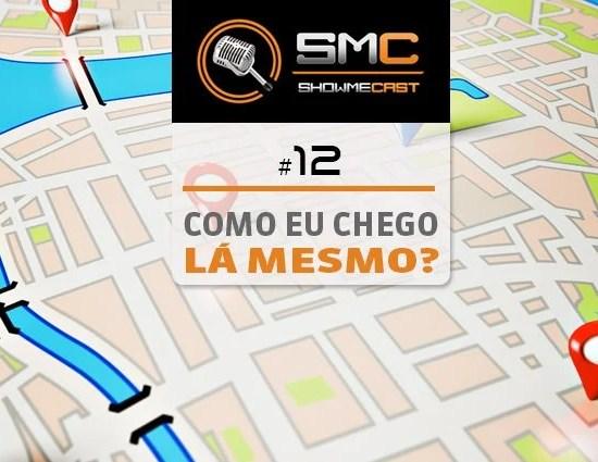 ShowMeCast #12 - Como eu chego lá mesmo? 8