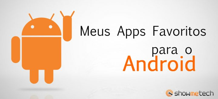 Meus Apps Favoritos My Favourite Apps Android Showmetech 720x330 - Meus Apps favoritos para Android (Igor Guilherme)