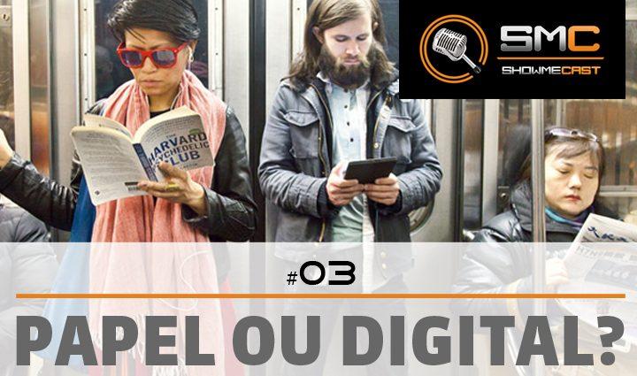 PodCast SMT 3 - Showmecast #3: Papel ou Digital?