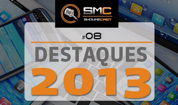 ShowMeCast #8 - Destaques de 2013