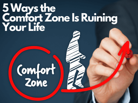 5 Ways the Comfort Zone Is Ruining Your Life