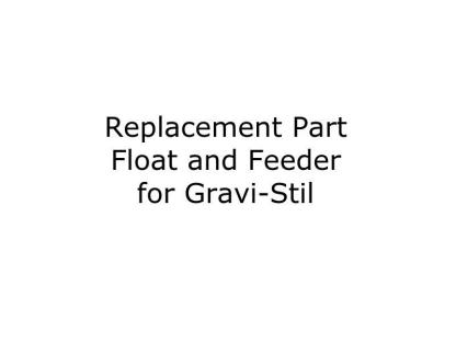 Gravi-Stil Replacement Float and Feeder