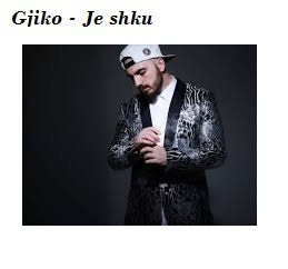 Gjiko - Je shku (Tekste kengesh shqip. Muzike shqiptare )baby ta dim ku jem.