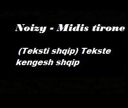 Noizy - Midis tirone (Teksti shqip) Tekste kengesh shqip