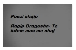 Ragip Dragusha - Te lutem mos me shaj (Poezi shqip)