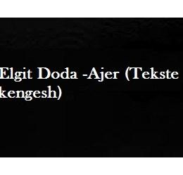 Elgit Doda - Ajer (tekste kengesh)