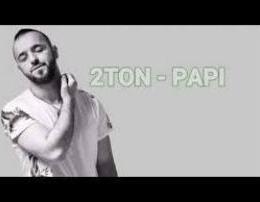 2Ton - Papi (Teksti) Tekste kengesh shqip