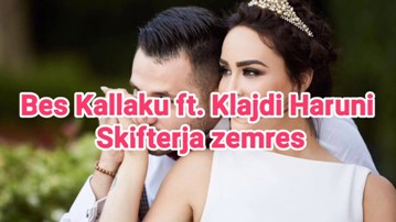 Bes Kallaku Feat. Klajdi Haruni - Skifterja Zemres (Teksti)