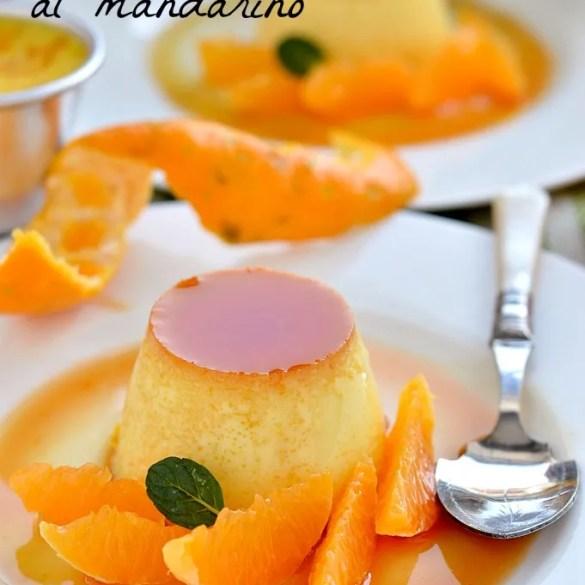 Crème caramel al mandarino: un dolce al cucchiaio che si prepara in 10 minuti e dal successo garantito. Cremosissima.