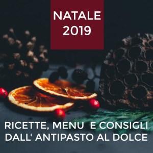 Speciale Natale 2019: ricette, menu e consigli dall'antipasto al dolce