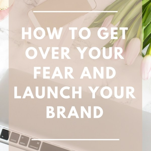 how-to-get-over-your-fear-and-launch-your-brand
