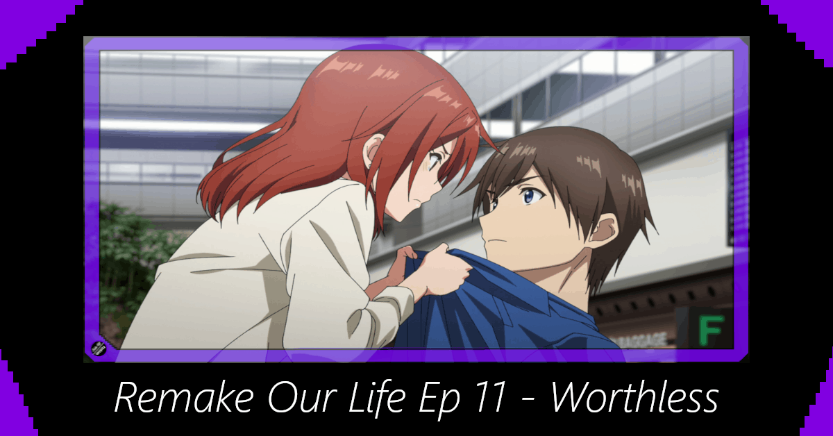 Remake Our Life Episode 11 – Worthless