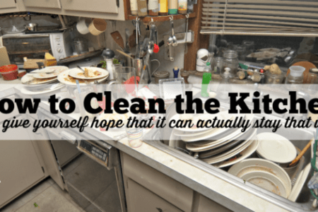 How to Clean the Kitchen         without losing your mind     how to clean the kitchen