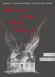 Bill Clegg Měla jsi vůbec někdy rodinu?
