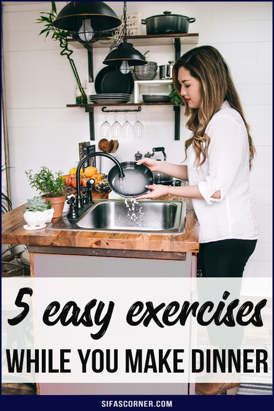 5 easy exercises while you make dinner
