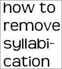 how to remove syllabication