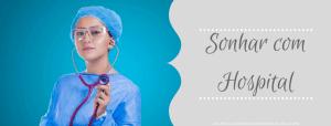 ▷ Sonhar com Hospital 【NÃO SE ASSUSTE】