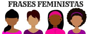 35 Frases Feministas de Mulheres Empoderadas
